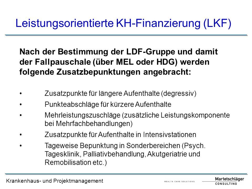 Krankenhaus- und Projektmanagement Leistungsorientierte KH-Finanzierung (LKF) Nach der Bestimmung der LDF-Gruppe und damit der Fallpauschale (über MEL