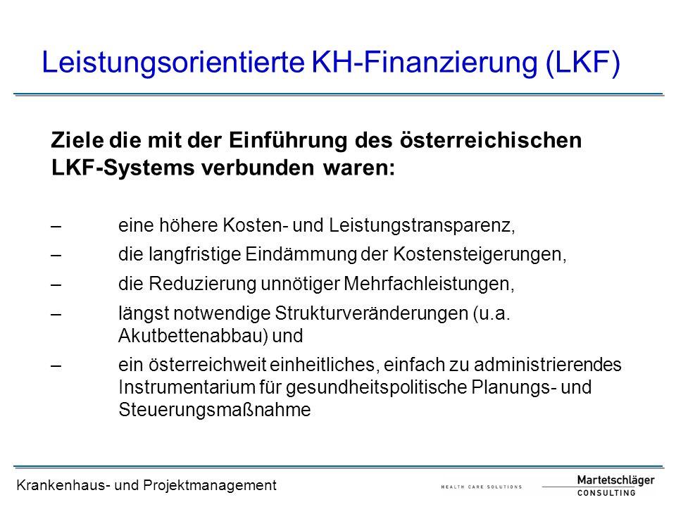 Krankenhaus- und Projektmanagement Ziele die mit der Einführung des österreichischen LKF-Systems verbunden waren: – eine höhere Kosten- und Leistungst
