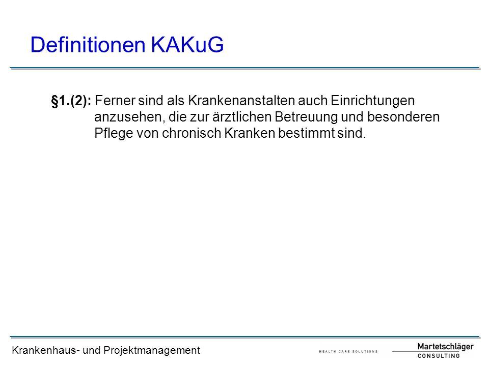 Krankenhaus- und Projektmanagement Definitionen KAKuG §1.(2): Ferner sind als Krankenanstalten auch Einrichtungen anzusehen, die zur ärztlichen Betreu