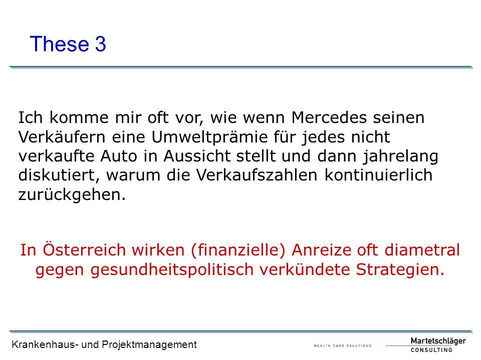 Krankenhaus- und Projektmanagement Ich komme mir oft vor, wie wenn Mercedes seinen Verkäufern eine Umweltprämie für jedes nicht verkaufte Auto in Auss
