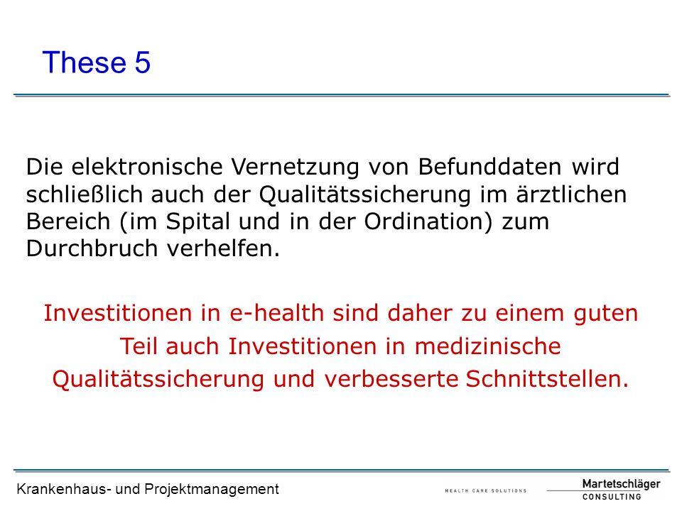 Krankenhaus- und Projektmanagement Die elektronische Vernetzung von Befunddaten wird schließlich auch der Qualitätssicherung im ärztlichen Bereich (im