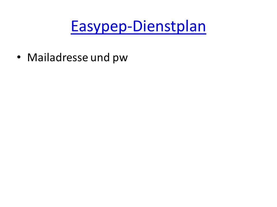 Easypep-Dienstplan Mailadresse und pw