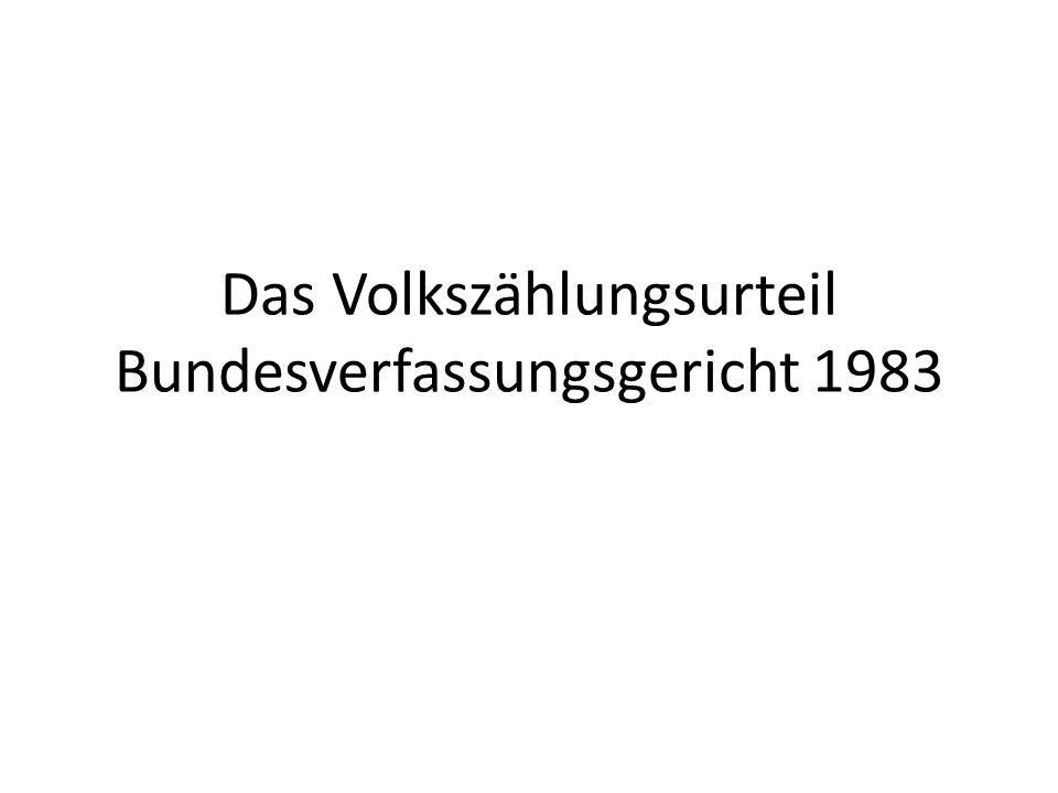 Das Volkszählungsurteil Bundesverfassungsgericht 1983