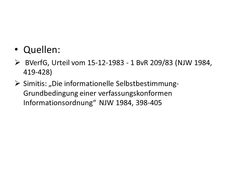 """Quellen:  BVerfG, Urteil vom 15-12-1983 - 1 BvR 209/83 (NJW 1984, 419-428)  Simitis: """"Die informationelle Selbstbestimmung- Grundbedingung einer ver"""