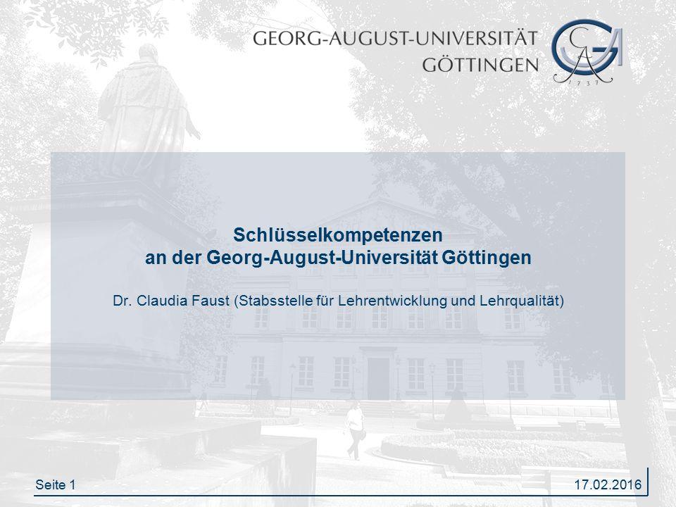 Seite 117.02.2016 Schlüsselkompetenzen an der Georg-August-Universität Göttingen Dr. Claudia Faust (Stabsstelle für Lehrentwicklung und Lehrqualität)