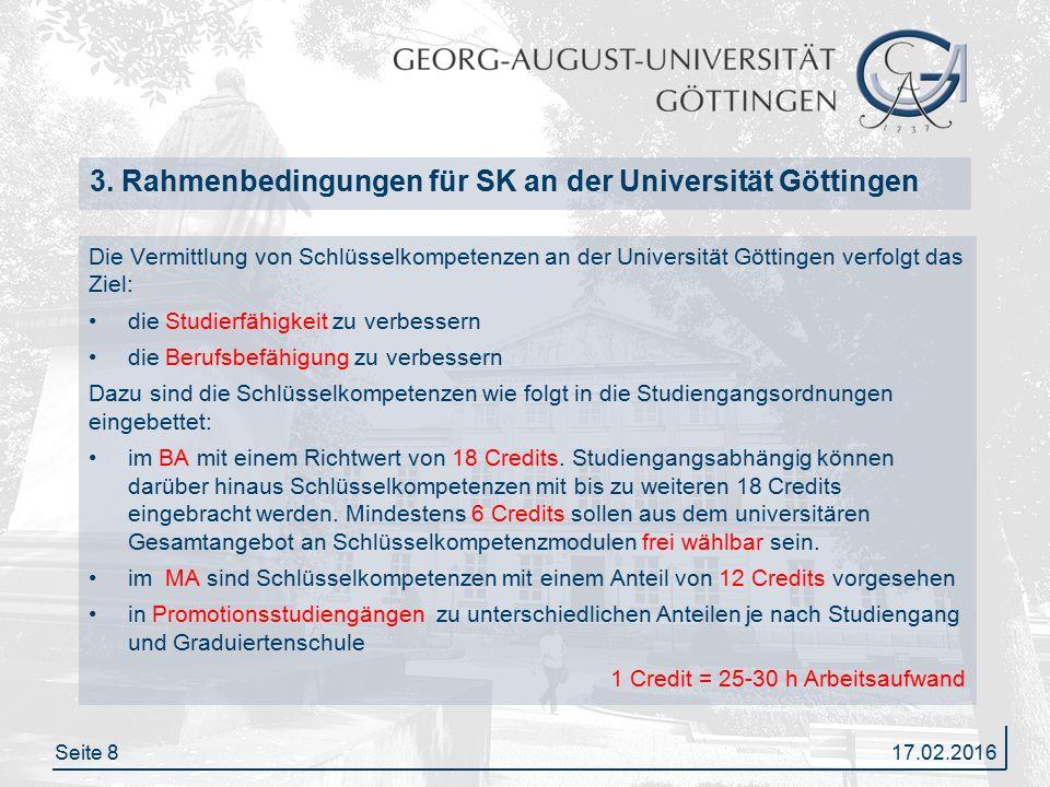 Seite 8 3. Rahmenbedingungen für SK an der Universität Göttingen Die Vermittlung von Schlüsselkompetenzen an der Universität Göttingen verfolgt das Zi