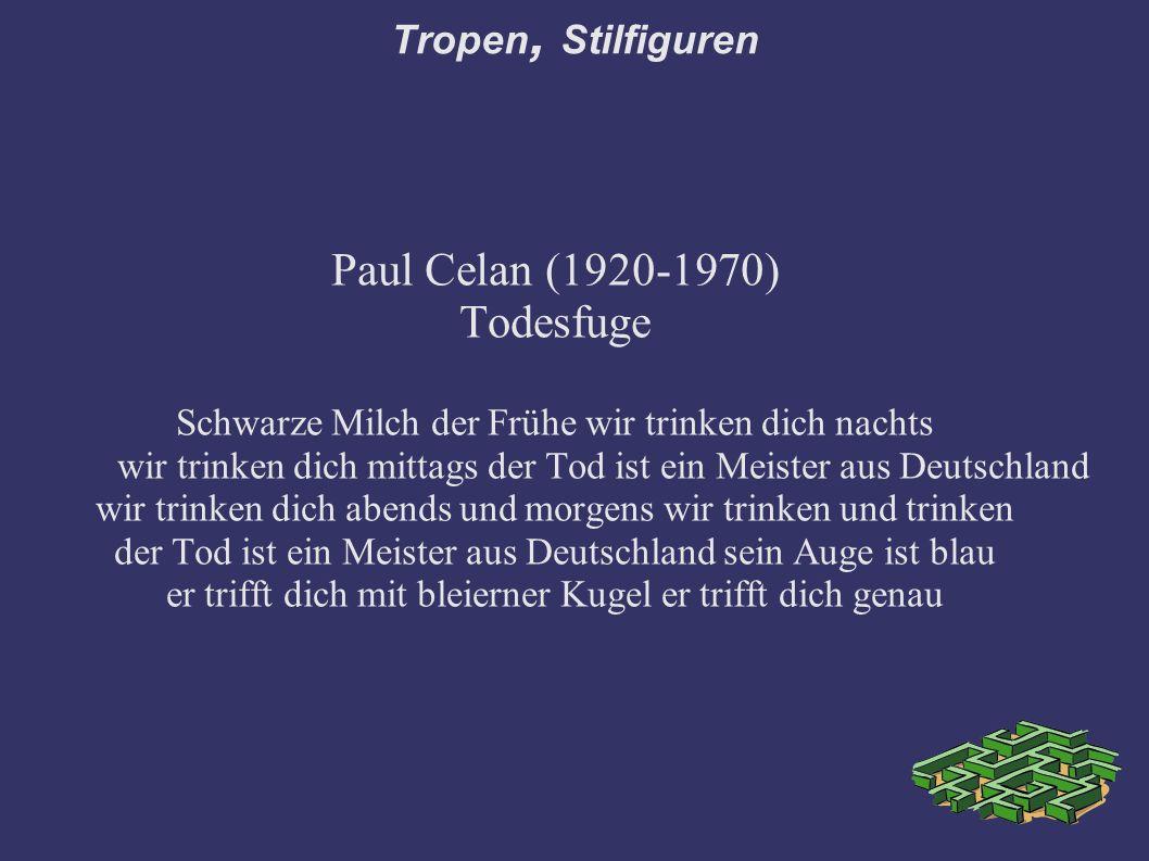 Tropen, Stilfiguren Paul Celan (1920-1970) Todesfuge Schwarze Milch der Frühe wir trinken dich nachts wir trinken dich mittags der Tod ist ein Meister