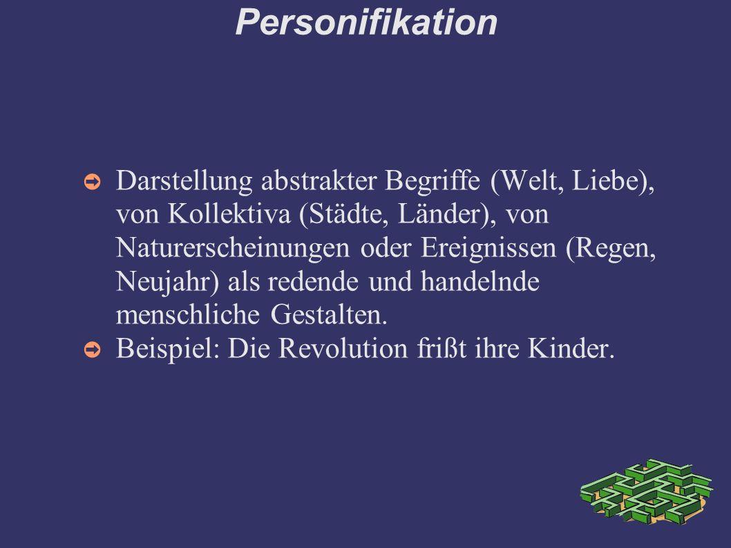 Personifikation ➲ Darstellung abstrakter Begriffe (Welt, Liebe), von Kollektiva (Städte, Länder), von Naturerscheinungen oder Ereignissen (Regen, Neuj