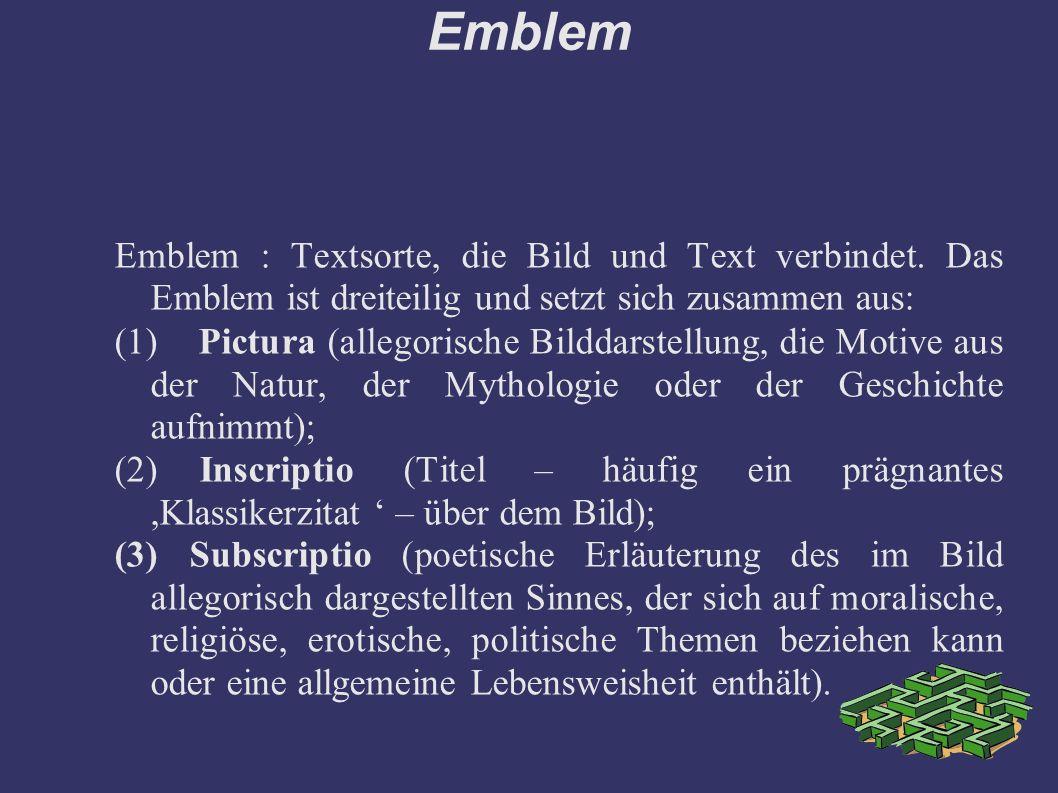 Emblem Emblem : Textsorte, die Bild und Text verbindet. Das Emblem ist dreiteilig und setzt sich zusammen aus: (1) Pictura (allegorische Bilddarstellu
