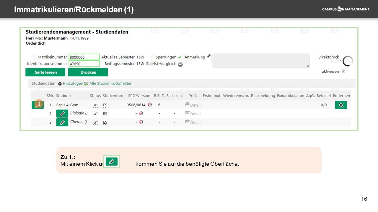 16 Immatrikulieren/Rückmelden (1) 1 Zu 1.: Mit einem Klick auf kommen Sie auf die benötigte Oberfläche.