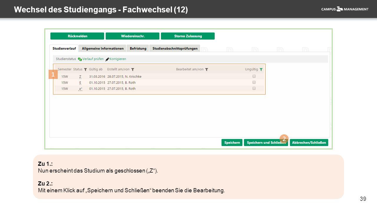 """39 Wechsel des Studiengangs - Fachwechsel (12) 2 1 Zu 1.: Nun erscheint das Studium als geschlossen (""""Z""""). Zu 2.: Mit einem Klick auf """"Speichern und S"""