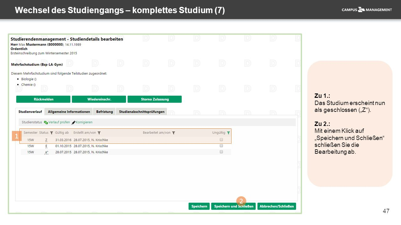 """47 Wechsel des Studiengangs – komplettes Studium (7) 2 1 Zu 1.: Das Studium erscheint nun als geschlossen (""""Z""""). Zu 2.: Mit einem Klick auf """"Speichern"""