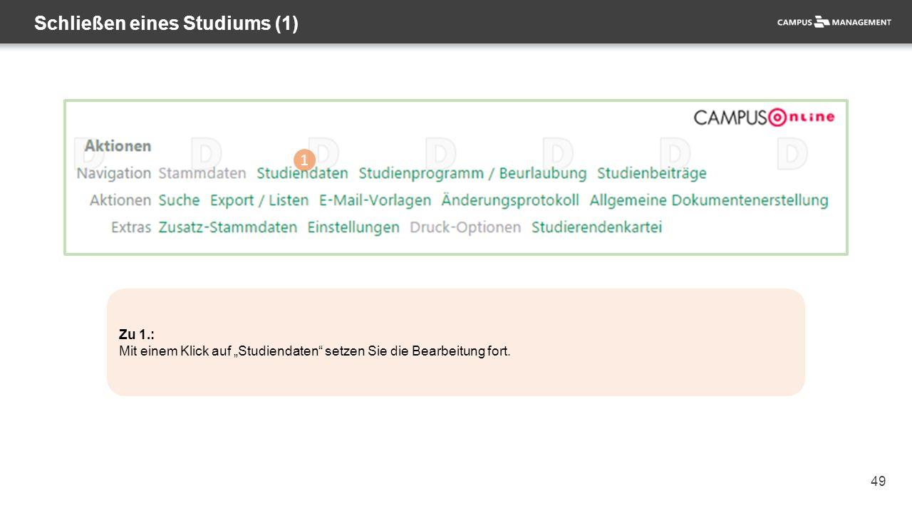 """49 Schließen eines Studiums (1) 1 Zu 1.: Mit einem Klick auf """"Studiendaten"""" setzen Sie die Bearbeitung fort."""
