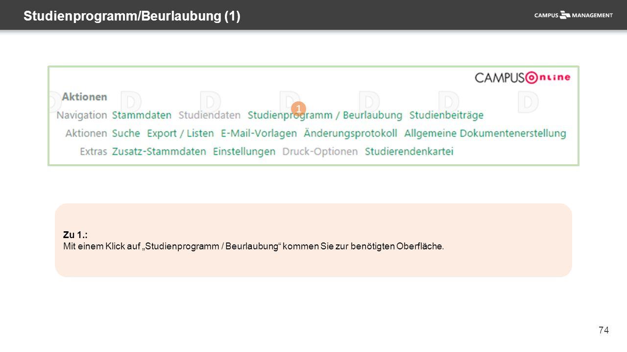 """74 Studienprogramm/Beurlaubung (1) 1 Zu 1.: Mit einem Klick auf """"Studienprogramm / Beurlaubung kommen Sie zur benötigten Oberfläche."""