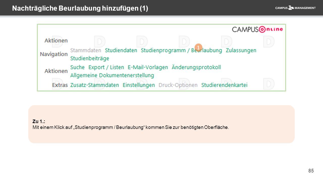 """85 Nachträgliche Beurlaubung hinzufügen (1) 1 Zu 1.: Mit einem Klick auf """"Studienprogramm / Beurlaubung kommen Sie zur benötigten Oberfläche."""