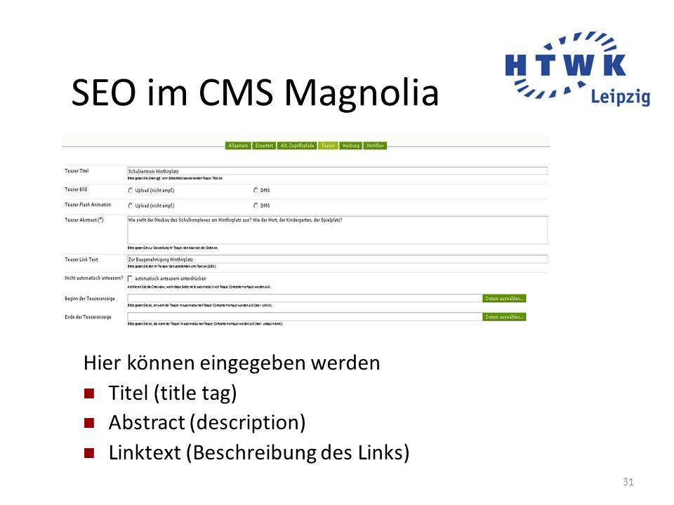 31 SEO im CMS Magnolia Hier können eingegeben werden Titel (title tag) Abstract (description) Linktext (Beschreibung des Links)