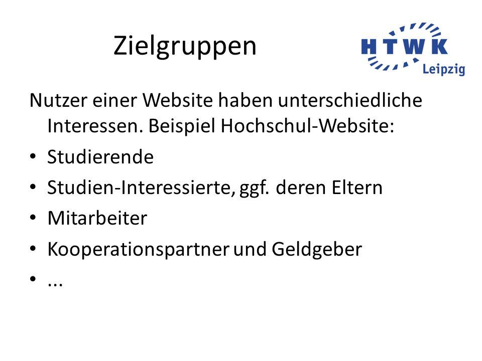 Zielgruppen Nutzer einer Website haben unterschiedliche Interessen. Beispiel Hochschul-Website: Studierende Studien-Interessierte, ggf. deren Eltern M
