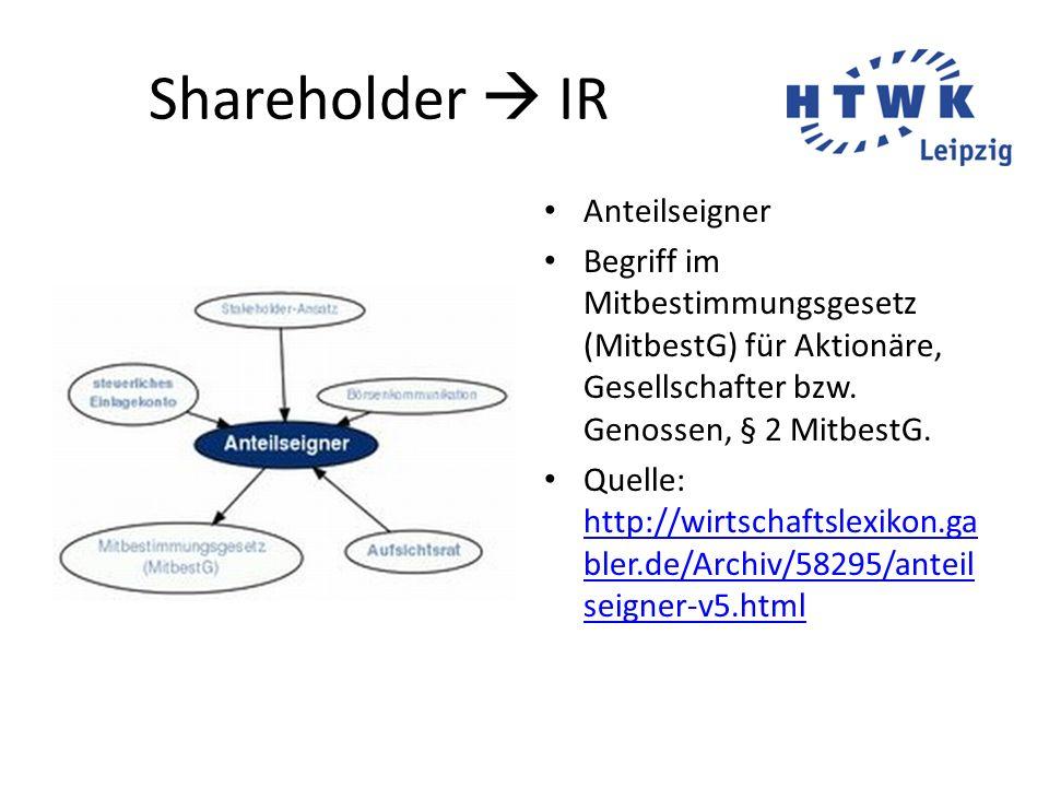 Shareholder  IR Anteilseigner Begriff im Mitbestimmungsgesetz (MitbestG) für Aktionäre, Gesellschafter bzw. Genossen, § 2 MitbestG. Quelle: http://wi