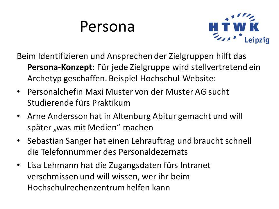 Persona Beim Identifizieren und Ansprechen der Zielgruppen hilft das Persona-Konzept: Für jede Zielgruppe wird stellvertretend ein Archetyp geschaffen