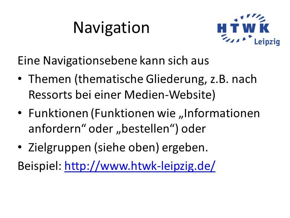 Navigation Eine Navigationsebene kann sich aus Themen (thematische Gliederung, z.B. nach Ressorts bei einer Medien-Website) Funktionen (Funktionen wie