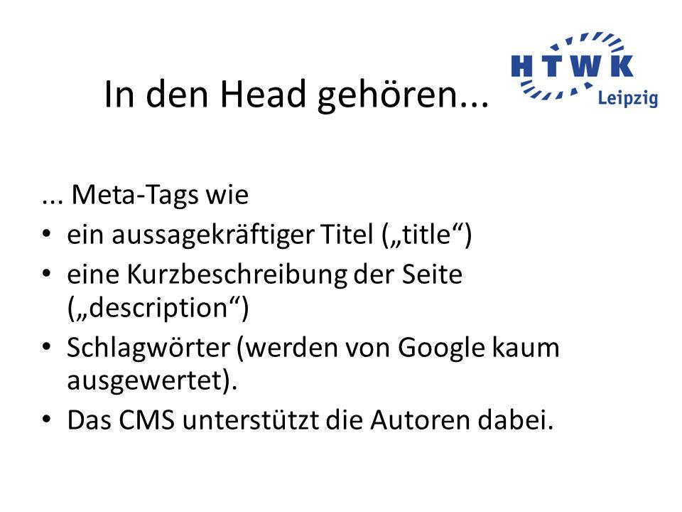 """In den Head gehören...... Meta-Tags wie ein aussagekräftiger Titel (""""title"""") eine Kurzbeschreibung der Seite (""""description"""") Schlagwörter (werden von"""
