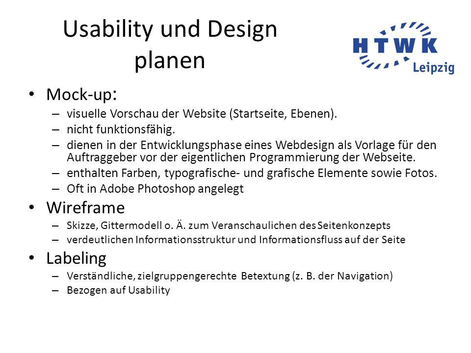 Usability und Design planen Mock-up : – visuelle Vorschau der Website (Startseite, Ebenen). – nicht funktionsfähig. – dienen in der Entwicklungsphase