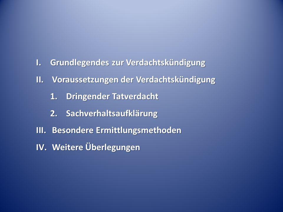 I. Grundlegendes zur Verdachtskündigung II.Voraussetzungen der Verdachtskündigung 1.Dringender Tatverdacht 2.Sachverhaltsaufklärung III.Besondere Ermi