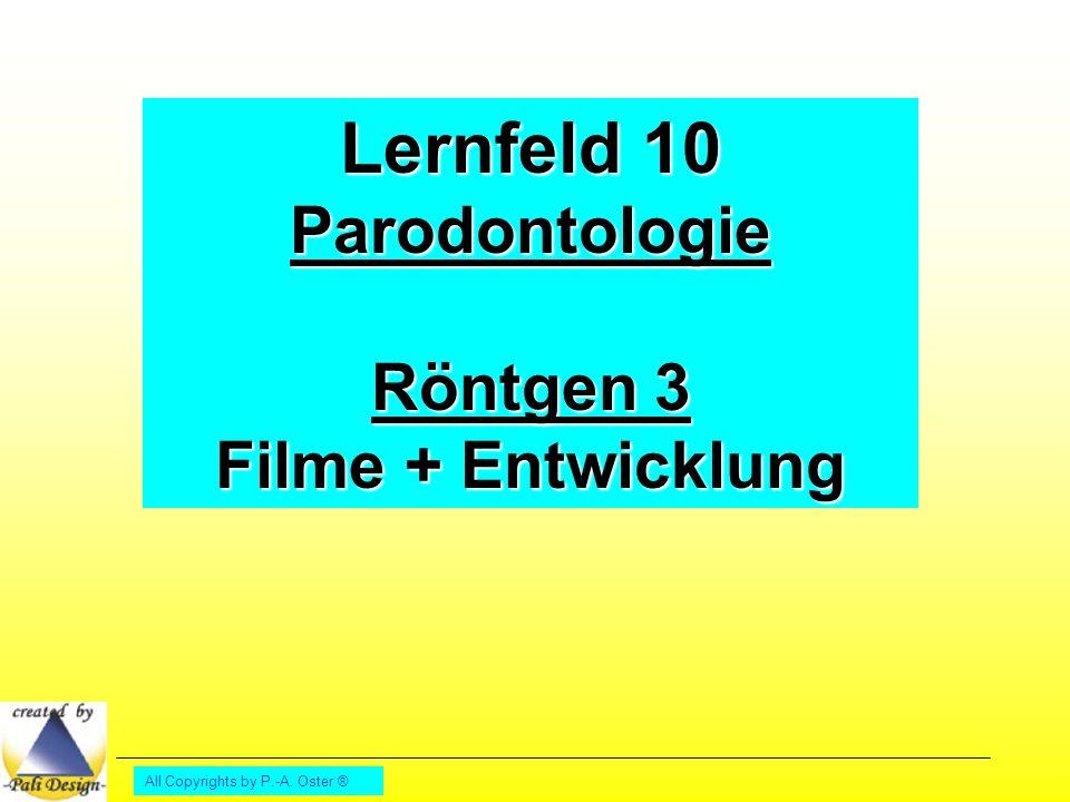 All Copyrights by P.-A. Oster ® Lernfeld 10 Parodontologie Röntgen 3 Filme + Entwicklung