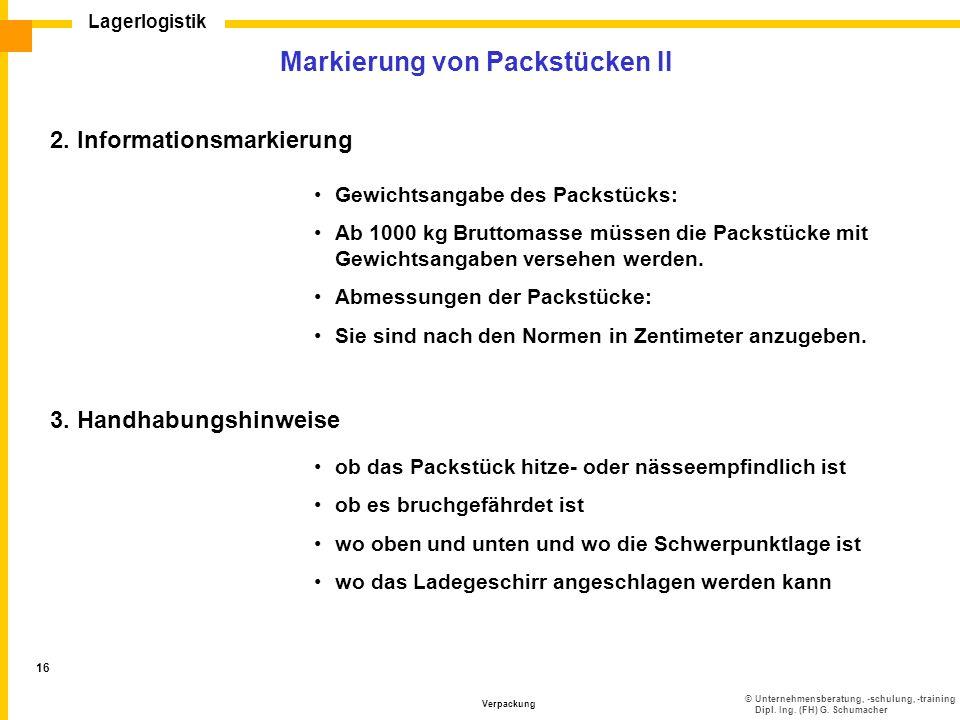 ©Unternehmensberatung, -schulung, -training Dipl. Ing. (FH) G. Schumacher Lagerlogistik Verpackung 16 Markierung von Packstücken II 2. Informationsmar