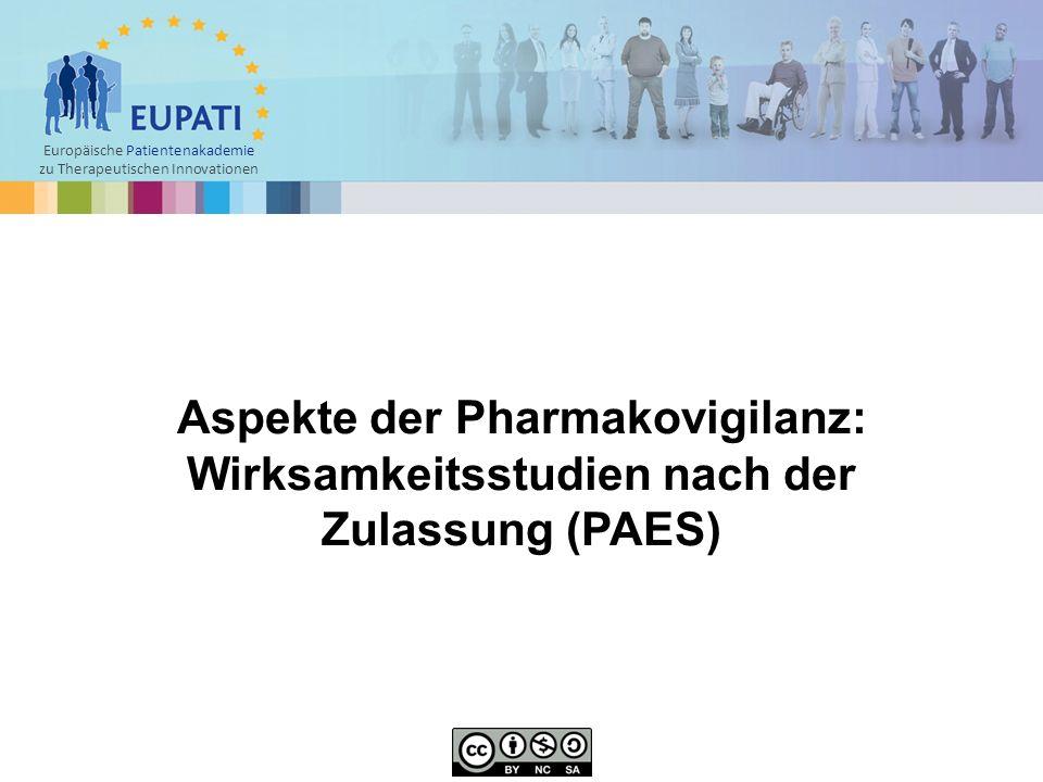 Europäische Patientenakademie zu Therapeutischen Innovationen Aspekte der Pharmakovigilanz: Wirksamkeitsstudien nach der Zulassung (PAES)