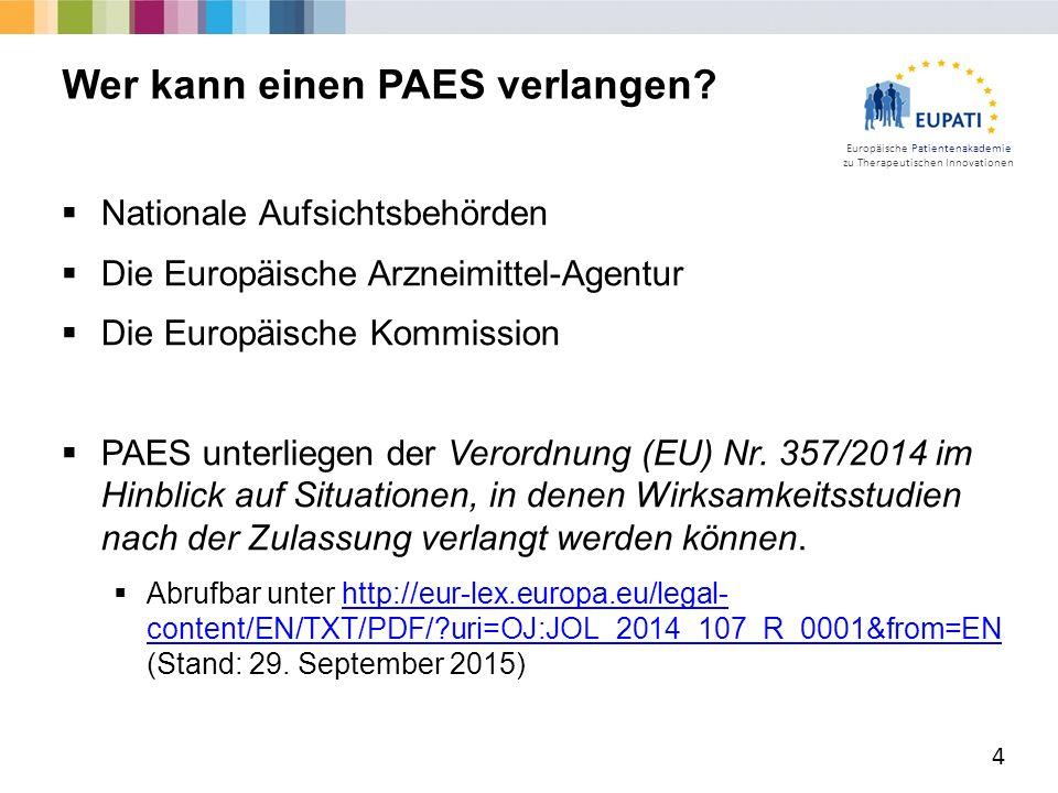 Europäische Patientenakademie zu Therapeutischen Innovationen  Nationale Aufsichtsbehörden  Die Europäische Arzneimittel-Agentur  Die Europäische Kommission  PAES unterliegen der Verordnung (EU) Nr.