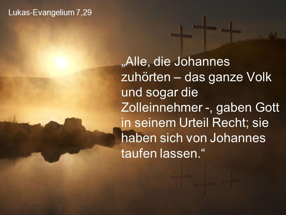 """Lukas-Evangelium 7,29 """"Alle, die Johannes zuhörten – das ganze Volk und sogar die Zolleinnehmer -, gaben Gott in seinem Urteil Recht; sie haben sich v"""