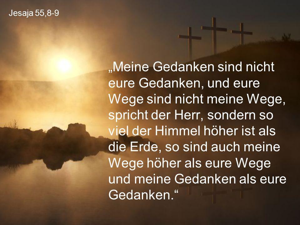 """Jesaja 55,8-9 """"Meine Gedanken sind nicht eure Gedanken, und eure Wege sind nicht meine Wege, spricht der Herr, sondern so viel der Himmel höher ist al"""