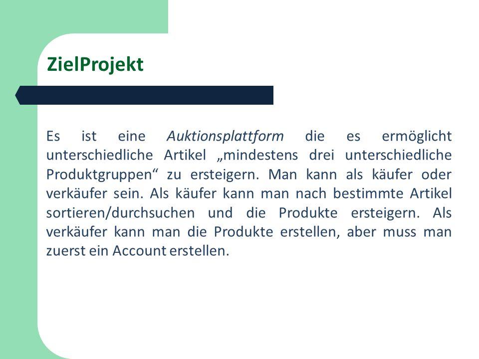 """ZielProjekt Es ist eine Auktionsplattform die es ermöglicht unterschiedliche Artikel """"mindestens drei unterschiedliche Produktgruppen"""" zu ersteigern."""