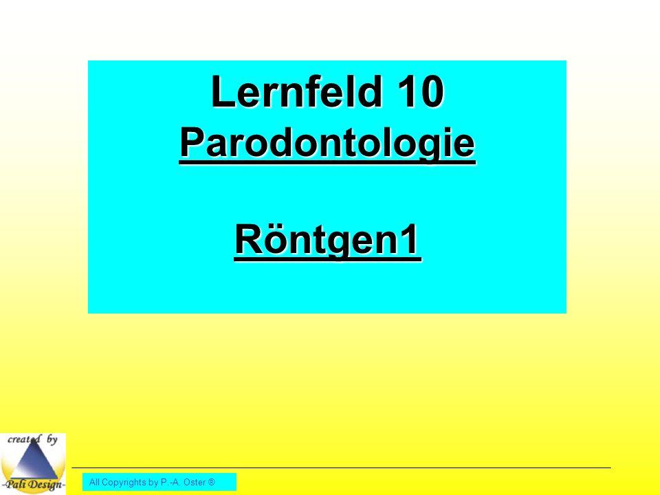 All Copyrights by P.-A. Oster ® Lernfeld 10 ParodontologieRöntgen1