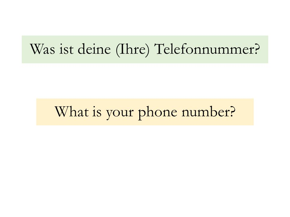 Was ist deine (Ihre) Telefonnummer? What is your phone number?