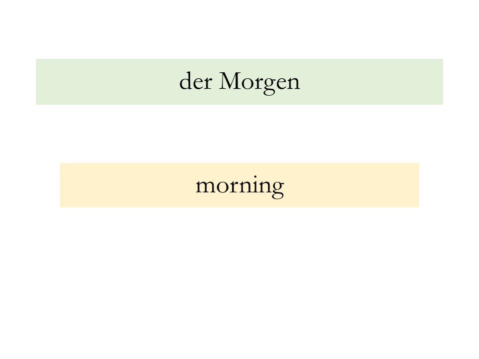 der Morgen morning