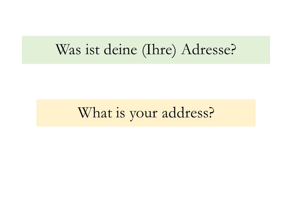 Was ist deine (Ihre) Adresse? What is your address?
