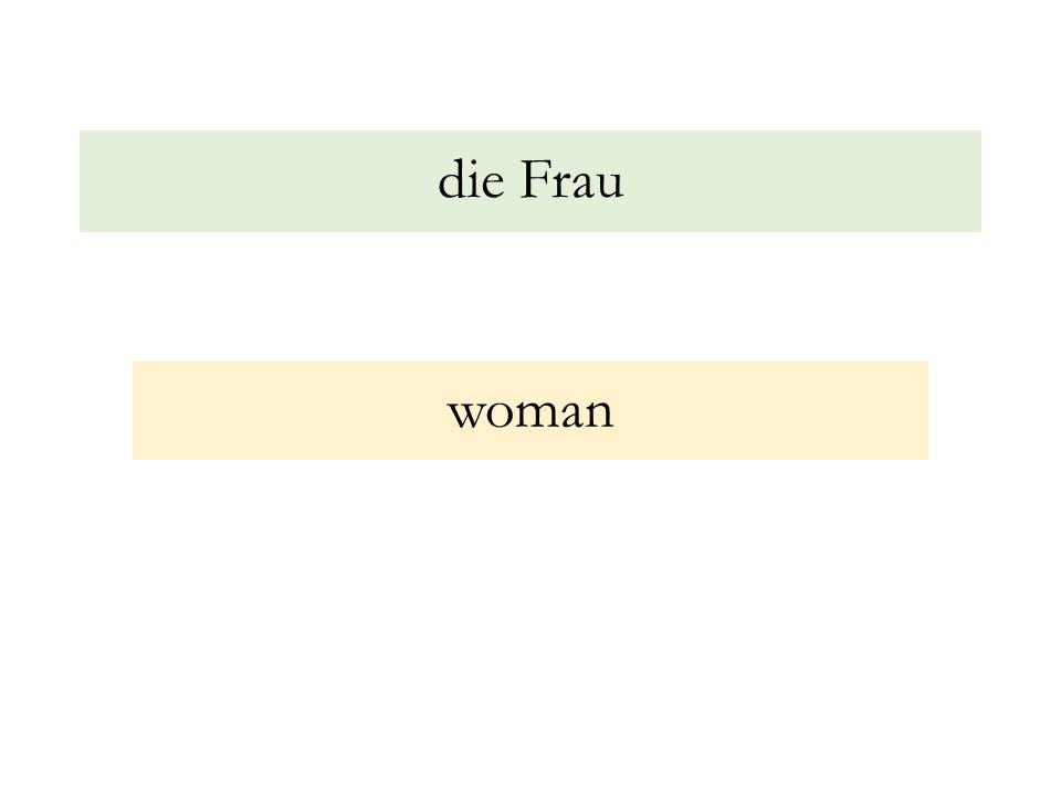 die Frau woman