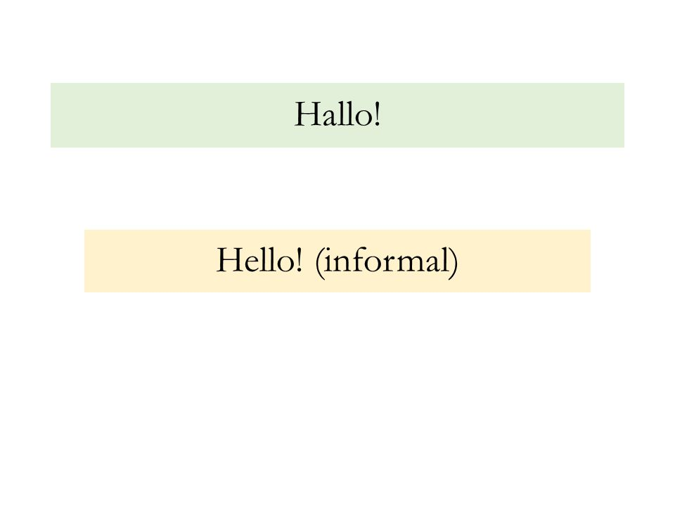 Hallo! Hello! (informal)