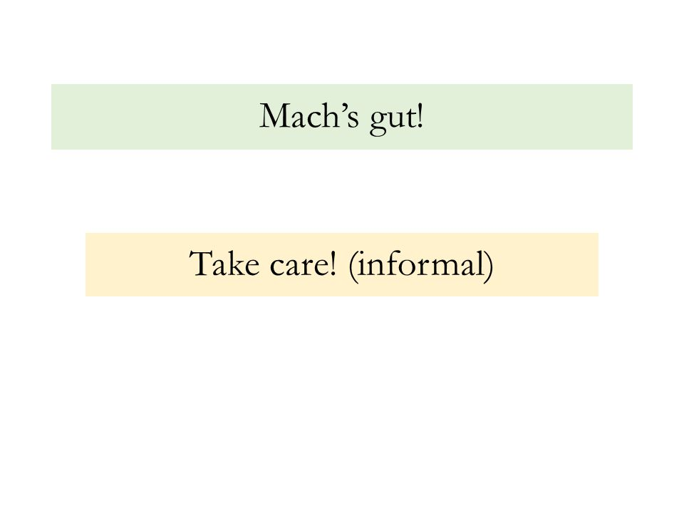Mach's gut! Take care! (informal)