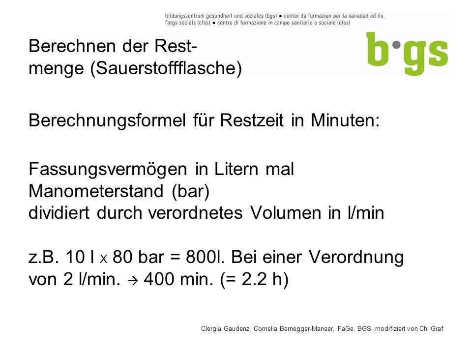 Berechnen der Rest- menge (Sauerstoffflasche) Berechnungsformel für Restzeit in Minuten: Fassungsvermögen in Litern mal Manometerstand (bar) dividiert