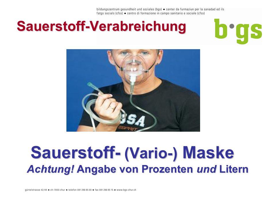 Sauerstoff-Verabreichung Sauerstoff- (Vario-) Maske Achtung! Angabe von Prozenten und Litern