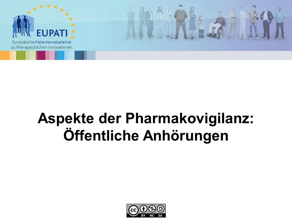 Europäische Patientenakademie zu Therapeutischen Innovationen Aspekte der Pharmakovigilanz: Öffentliche Anhörungen