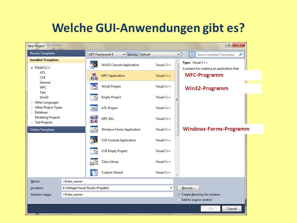 Welche GUI-Anwendungen gibt es? Win32-Programm Windows-Forms-Programm MFC-Programm