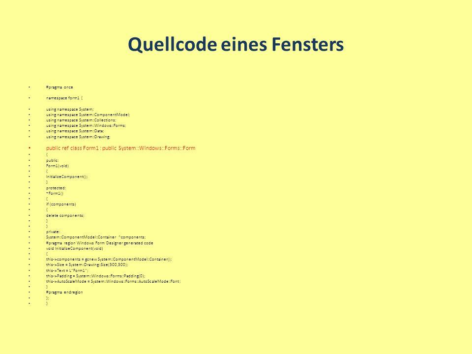 Quellcode eines Fensters #pragma once namespace form1 { using namespace System; using namespace System::ComponentModel; using namespace System::Collec
