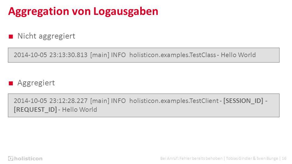 Bei Anruf: Fehler bereits behoben | Tobias Gindler & Sven Bunge | 16 Aggregation von Logausgaben ■ Nicht aggregiert ■ Aggregiert 2014-10-05 23:13:30.8