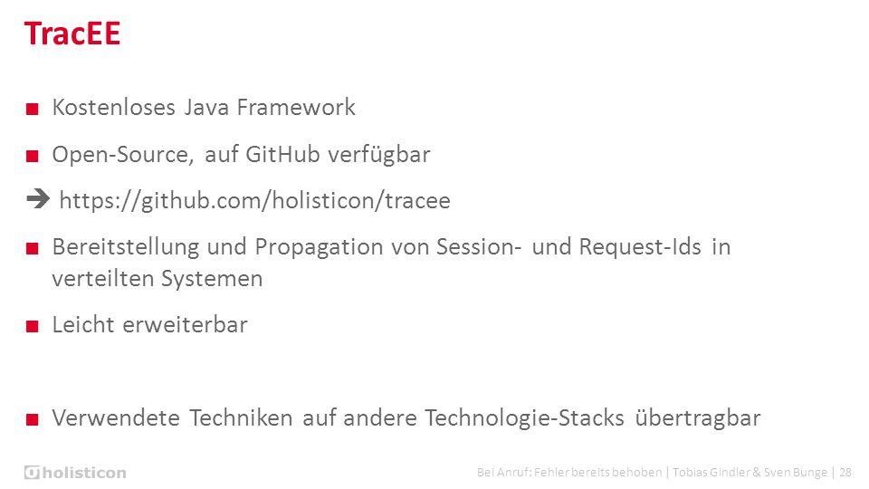 Bei Anruf: Fehler bereits behoben | Tobias Gindler & Sven Bunge | 28 TracEE ■ Kostenloses Java Framework ■ Open-Source, auf GitHub verfügbar  https:/