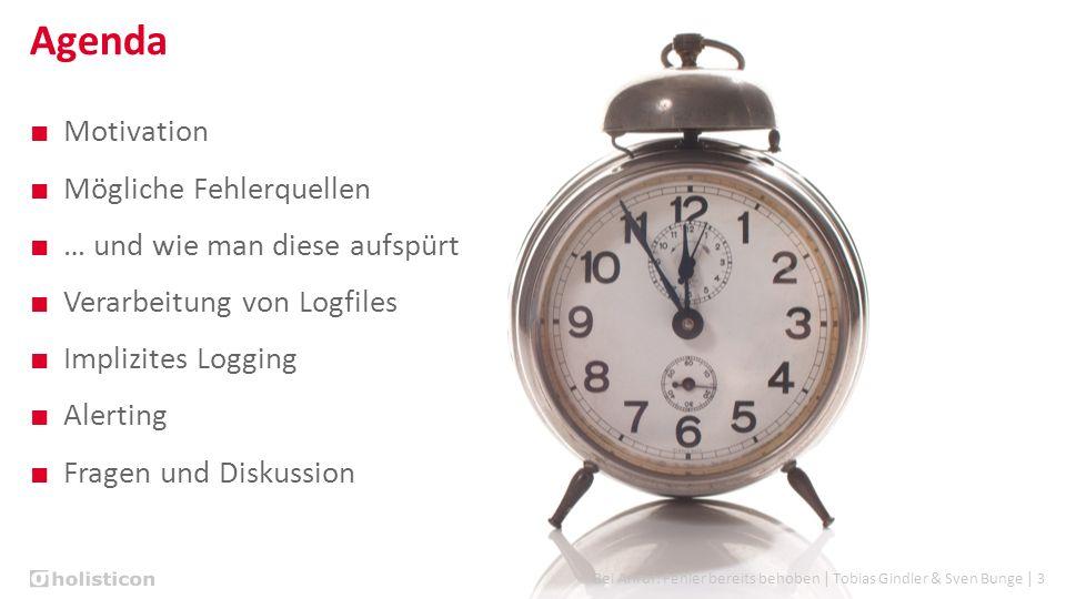 Bei Anruf: Fehler bereits behoben | Tobias Gindler & Sven Bunge | 3 Agenda ■ Motivation ■ Mögliche Fehlerquellen ■ … und wie man diese aufspürt ■ Verarbeitung von Logfiles ■ Implizites Logging ■ Alerting ■ Fragen und Diskussion