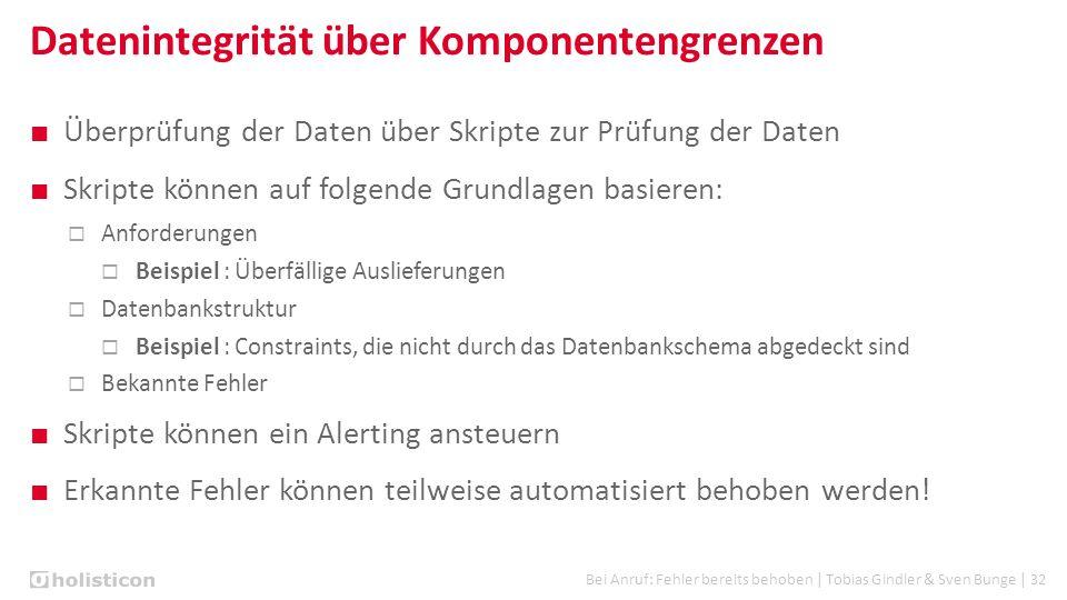 Bei Anruf: Fehler bereits behoben | Tobias Gindler & Sven Bunge | 32 Datenintegrität über Komponentengrenzen ■ Überprüfung der Daten über Skripte zur